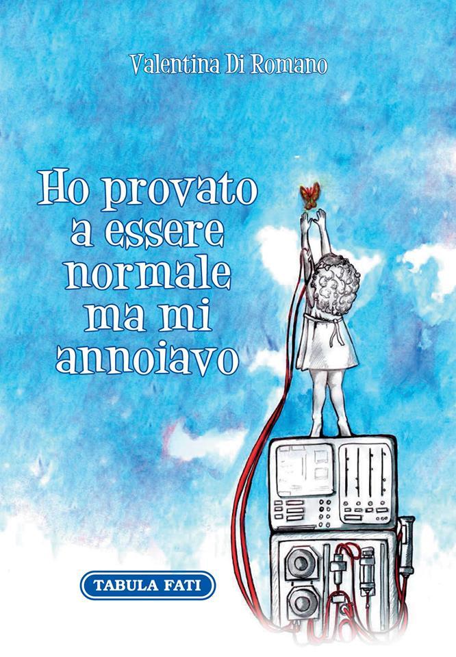 Presentazione: HO PROVATO A ESSERE NORMALE MA MI ANNOIAVO di Valentina Di Romano.