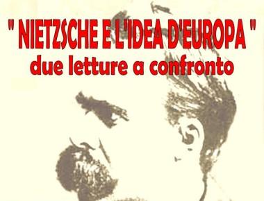 """""""NIETZSCHE E L'IDEA D'EUROPA, due letture a confronto"""""""